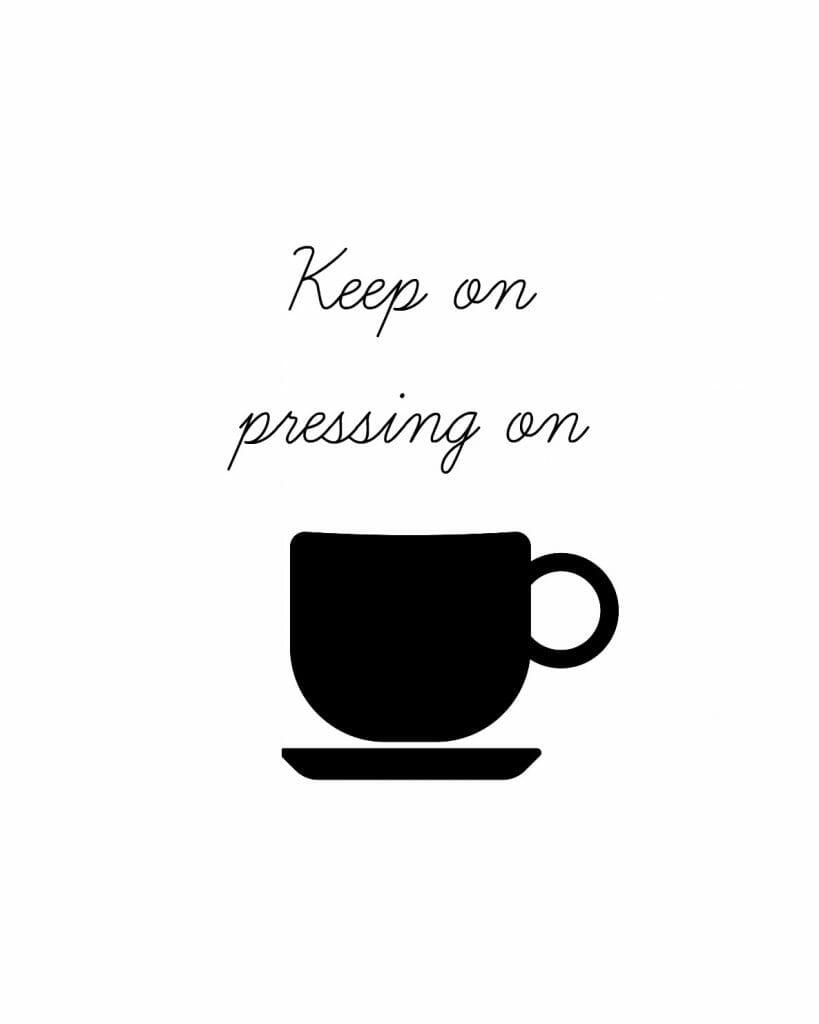 Keep On Pressing On Printable